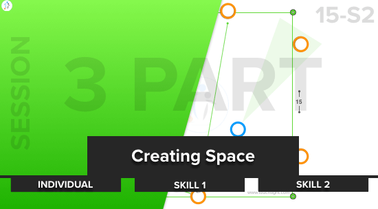 Creating Space | Individual / Skill / Opposed (15-S2)
